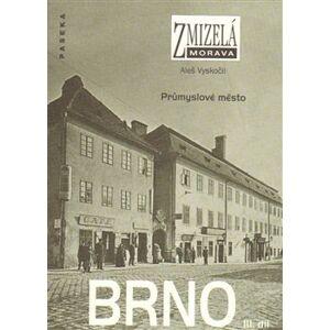 Zmizelá Morava-Brno III. díl. Průmyslové město - Aleš Vyskočil