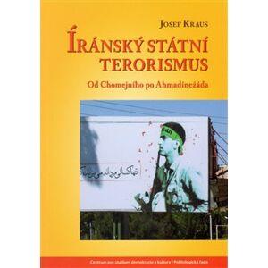 Íránský státní terorismus. Od Chomejního po Ahmadínežáda - Josef Kraus