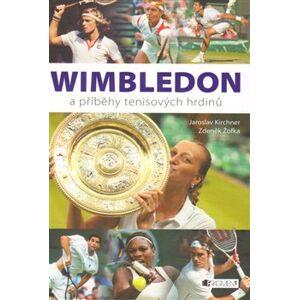 Wimbledon a příběhy tenisových hrdinů - Zdeněk Žofka, Jaroslav Kirchner