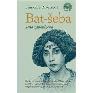Bat-šeba. žena zapovězená - Francine Riversová