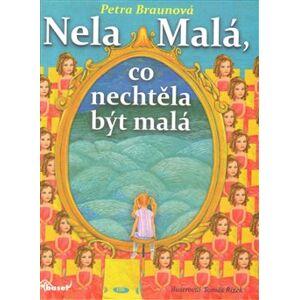 Nela Malá, co nechtěla být malá - Petra Braunová
