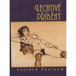 Lechtivé příběhy - Vojtěch Škaloud