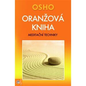 Oranžová kniha. Meditační techniky - Osho