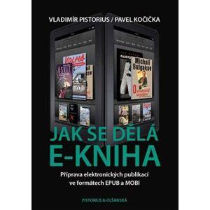 Jak se dělá e-kniha. Příprava elektronických publikací ve formátech EPUB a MOBI - Vladimír Pistorius, Pavel Kočička