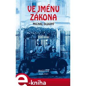 Ve jménu zákona - Michal Dlouhý e-kniha