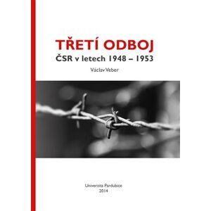 Třetí odboj ČSR v letech 1948 - 1953 - Václav Veber