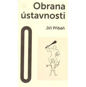 Obrana ústavnosti. Česká otázka v postnacionální Evropě - Jiří Přibáň