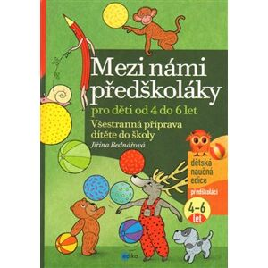 Mezi námi předškoláky. Všestranná příprava dítěte do školy, pro děti od 4 do 6 let ( 2.díl) - Jiřina Bednářová