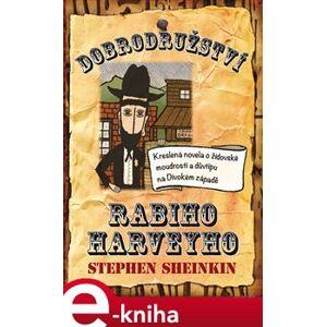Dobrodružství rabiho Harveyho. Kreslená novela o židovské moudrosti a důvtipu na Divokém západě - Steve Sheinkin e-kniha