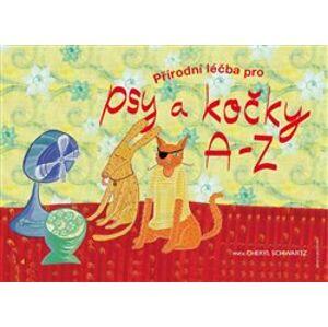 Přírodní léčba pro psy a kočky A - Z - Cheryl Schwartz