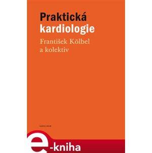 Praktická kardiologie - kolektiv, František Kölbel e-kniha