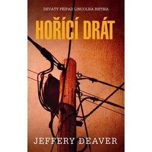 Hořící drát. Devátý případ Lincolna Rhyma - Jeffery Deaver