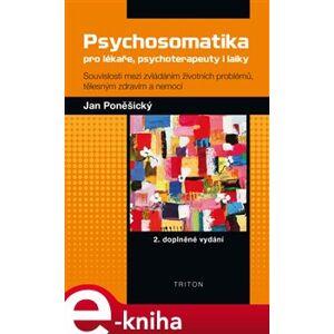 Psychosomatika pro lékaře, psychoterapeuty i laiky. 2. doplněné vydání - Jan Poněšický e-kniha