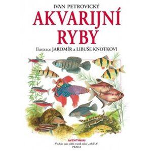 Akvarijní ryby - Ivan Petrovický
