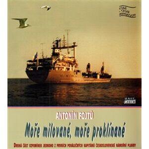 Moře milované, moře proklínané. 2. část - Antonín Fojtů