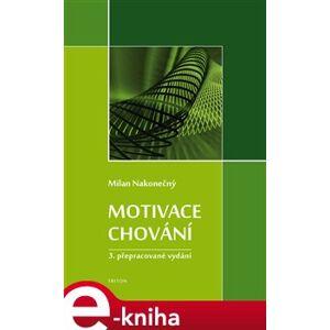 Motivace chování. 3.přepracované vydání - Milan Nakonečný e-kniha