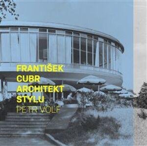 František Cubr. Architekt stylu - Petr Volf