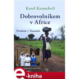 Dobrovolníkem v Africe. Dvakrát v Tanzanii - Karel Kratochvíl e-kniha