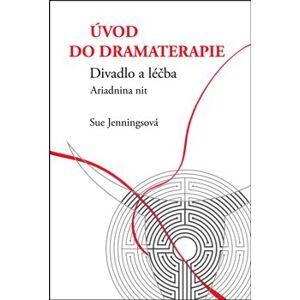 Úvod do dramaterapie. Divadlo a léčba Ariadnina nit - Sue Jenningsová