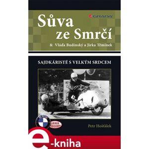 Sůva ze Smrčí. & Vláďa Budínský a Jirka Třmínek - sajdkáristé s velkým srdcem - Petr Hošťálek e-kniha