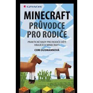 Minecraft průvodce pro rodiče. Praktické rady pro rodiče dětí hrajících Minecraft - Cori Dusmannová