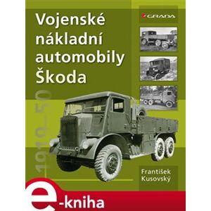 Vojenské nákladní automobily Škoda. 1919-1950 - František Kusovský e-kniha