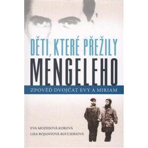 Děti, které přežily Mengeleho. Zpověď dvojčat Evy a Miriam - Eva Mozesová Korová, Lisa Rojanyová Buccieriová
