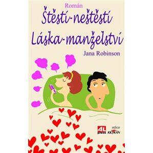 Štěstí - neštěstí, láska - manželství - Jana Robinson