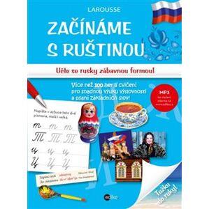 Začínáme s ruštinou. Učte se rusky zábavnou formou!
