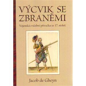 Výcvik se zbraněmi. Vojenská cvičební příručka ze 17. století - Jacob de Gheyn