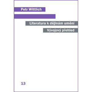 Literatura k dějinám umění. Vývojový přehled - Petr Wittlich