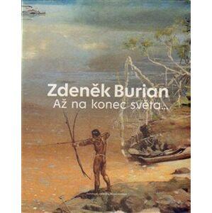 Zdeněk Burian - Až na konec světa - Vladimír Prokop, Zdeněk Burian