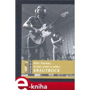 Hudba, která si neříká Krautrock - Petr Ferenc e-kniha