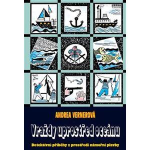 Vraždy uprostřed oceánu. Detektivní příběhy z prostředí námořní plavby - Andrea Vernerová