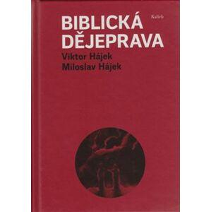 Biblická dějeprava - Viktor Hájek, Miloslav Hájek