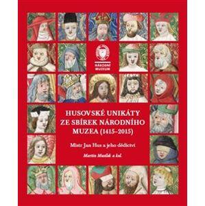 Husovské unikáty ze sbírek Národního muzea (1415–2015). Mistr Jan Hus a jeho dědictví - Martin Musílek