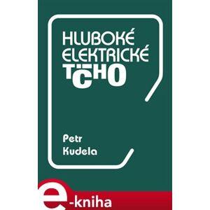 Hluboké elektrické ticho - Petr Kudela e-kniha