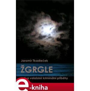 Žgrgle - Jaromír Tkadleček e-kniha