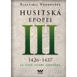 Husitská epopej III. - Za časů císaře Zikmunda. 1426 - 1437 - Vlastimil Vondruška