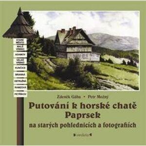 Putování k horské chatě Paprsek. na starých pohlednicích a fotografiích - Zdeněk Gába, Petr Možný