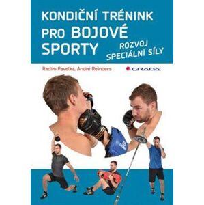 Kondiční trénink pro bojové sporty. rozvoj speciální síly - Radim Pavelka, André Reinders