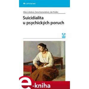 Suicidialita u psychických poruch - Klára Látalová, Dana Kamarádová, Ján Praško e-kniha