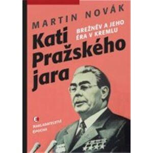 Kati pražského jara. Brežněv a jeho éra v Kremlu - Martin Novák