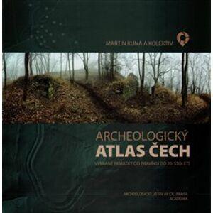 Archeologický atlas ČR. Vybrané památky od pravěku do 20. století - kol., Martin Kuna