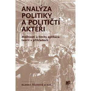 Analýza politiky a političtí aktéři. Možnosti a limity aplikace teorií v příkladech - Blanka Říchová