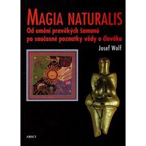 Magia naturalis. Od umění pravěkých šamanů po současné poznatky vědy o člověku - Josef Wolf