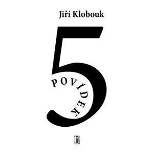 5 povídek - Jiří Klobouk