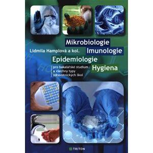 Mikrobiologie, imunologie, epidemiologie, hygiena. pro bakalářské studium a všechny typy zdravotnických škol - Lidmila Hamplová