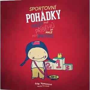 Sportovní pohádky. Tucet příběhů pro malé (ne!!!)sportovce - Filip Komorous