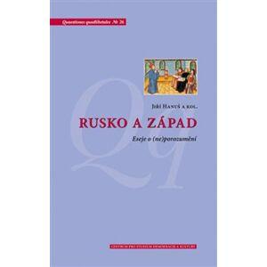 Rusko a Západ. Eseje o (ne)porozumění - Jiří Hanuš